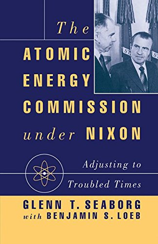 The Atomic Energy Commission Under Nixon by Glenn Theodore Seaborg