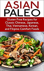 Paleo: Paleo Diet Recipes - Over 100 Asia Free Recipes for Classic Chinese, Japanese, Thai, Vietnamese, and Korean Comfort Food  Paleo Recipes (Paleo and ... Paleo SLow cooker) (English Edition)