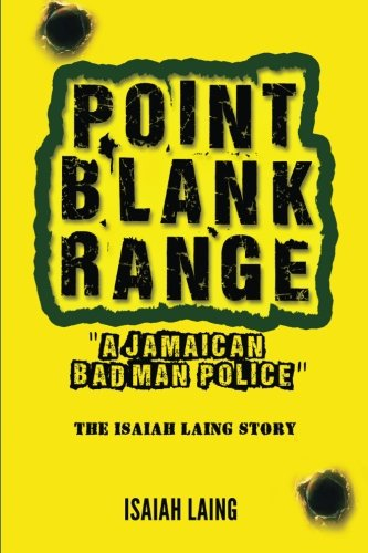 (Point Blank Range: 'A Jamaican Bad Man Police' -The Isaiah Laing Story)