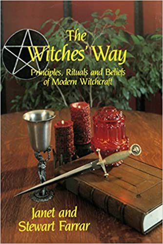 Witches' Way: Principles, Ritual and Beliefs of Modern Witchcraft, Farrar, Janet; Farrar, Stewart