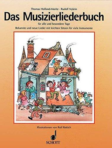 Das Musizierliederbuch: für alle und besondere Tage in der Familie, in Schulen und Musikschulen und überall, wo man singen und dazu musizieren will. Liederbuch.
