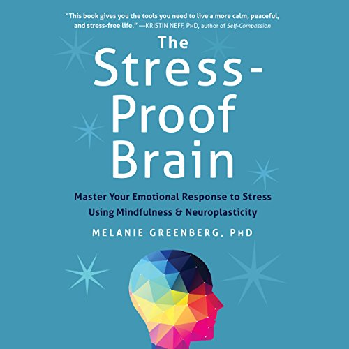 The Stress-Proof Brain: Master Your Emotional Response to Stress Using Mindfulness and Neuroplasticity Audiobook [Free Download by Trial] thumbnail