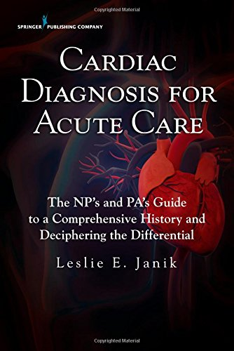 D0wnl0ad Cardiac Diagnosis for Acute Care : The Np's and Pa's Guide to a Comprehensive History and Decipherin [P.D.F]