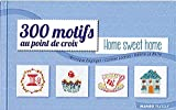 300 Motifs au point de croix Home Sweet Home