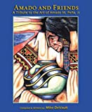 Amado and Friends: A Tribute to the Art of Amado M. Pena, Jr.