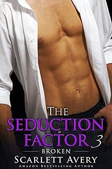 The Seduction Factor - Broken: Billionaire Series (The Seduction Factor Series Book 3) by [Avery, Scarlett]