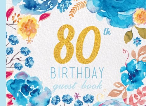 80th Birthday Guest Book: Blue Floral Watercolor Guestbook,