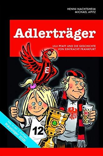 Adlerträger   Lilli Pfaff Und Die Geschichte Von Eintracht Frankfurt. Die SGE Chronik Für Die Ganze Familie.