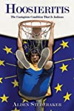 img - for Hoosieritis: The Contagious Condition That Is Indiana by Alden Studebaker (2009-05-31) book / textbook / text book