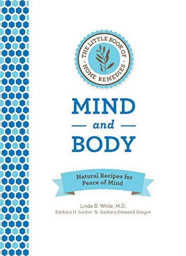 (The Little Book of Home Remedies, Mind and Body: Natural Recipes for Peace of Mind)