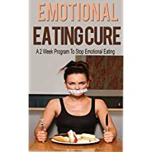 Emotional Eating: Emotional Eating Cure: A Proven 2 Week Emotional Eating Disorder Rescue Plan (Emotional Eating Solution, Emotional Eaters Repair Manual, ... Emotional Eating, Emotional Eating Cure)