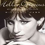 Hello, Gorgeous: Becoming Barbra Streisand | William J. Mann