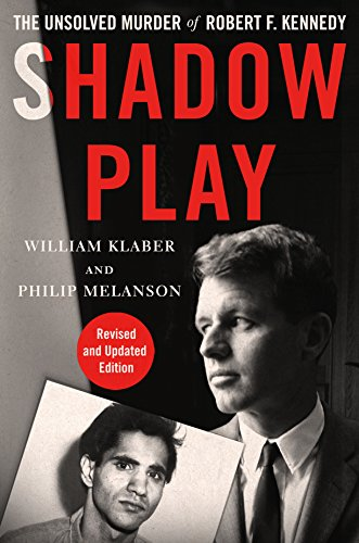 Shadow Play: The Unsolved Murder of Robert F. Kennedy by [Klaber, William, Melanson, Philip]