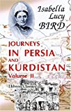 Journeys in Persia and Kurdistan, Including a Summer in the Upper Karun Region and a Visit to the Nestorian Rayahs, Bird, Isabella Lucy, 1402192266