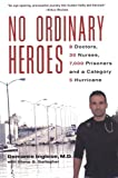 img - for No Ordinary Heroes: 8 Doctors, 30 Nurses, 7,000 Prisoners and a Category 5 Hurricane book / textbook / text book