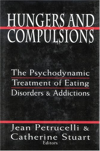Hungers and Compulsions: The Psychodynamic Treatment of Eating Disorders and Addictions by Jason Aronson, Inc.
