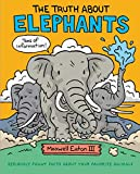 img - for The Truth About Elephants: Seriously Funny Facts About Your Favorite Animals (The Truth About Your Favorite Animals) book / textbook / text book