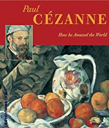 Paul Cezanne: How He Amazed the World (Adventures in Art (Prestel))