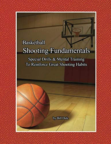 - Basketball Shooting Fundamentals: Special Drills and Mental Training to Reinforce Great Shooting Habits