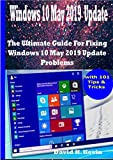 Windows 10 May 2019 Update: The Ultimate guide for Fixing Windows 10 update problems  With 101 Tips& tricks