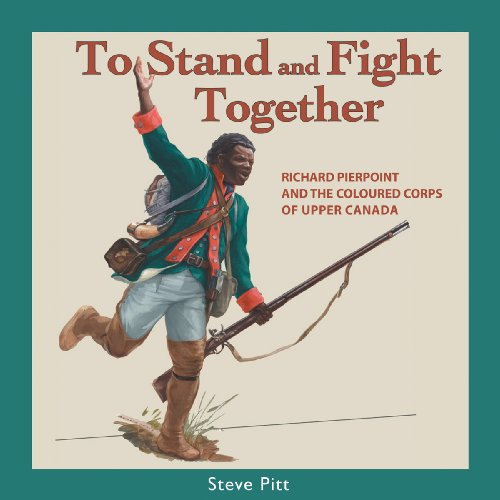 To Stand and Fight Together: Richard Pierpoint and the Coloured Corps of Upper Canada (Canadians at War) by Brand: Dundurn