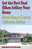 Get the Best Deal When Selling North Orange County CA Edition, Paula Barrett and Ken Deshaies, 189168972X