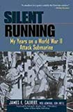 Front cover for the book Silent Running: My Years on a World War II Attack Submarine by James F. Calvert
