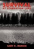 Survival at Starvation Lake, Gary P. Hansen, 1449703488