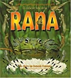 El Ciclo De Vida De La Rana/Life cycle of a frog (Ciclo De Vida / The Life Cycle) (Spanish Edition)