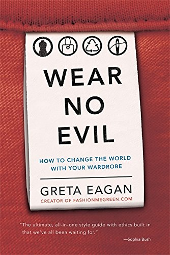 Fast Fashion - Wear No Evil: How to Change the World with Your Wardrobe