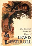 The Complete Stories and Poems of Lewis Carroll, Lewis Carroll, 0517220776