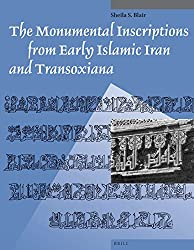 The Monumental Inscriptions from Early Islamic Iran and Transoxiana (Studies in Islamic Art and Architecture: Supplements to Muqarnas)
