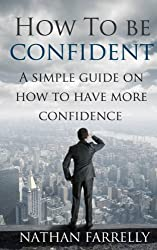 How to be confident - a simple guide on how to have more confidence. (How to be confident, Confidence, Happiness)