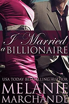 I Married a Billionaire (Contemporary Romance) by [Marchande, Melanie]