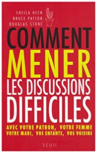 Comment mener les discussions difficiles par Sheila Heen