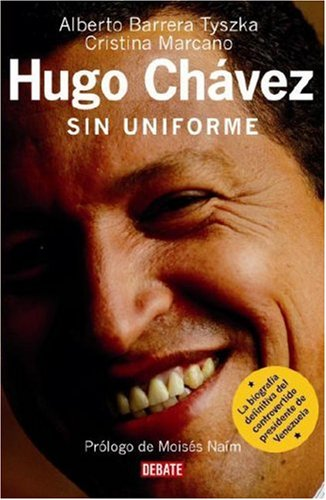 Hugo Chávez: Sin Uniforme (Spanish Edition)