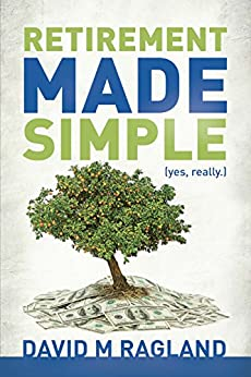 Retirement Made Simple (yes, really.) by [Ragland, David]