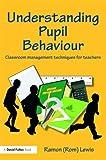 Understanding Pupil Behaviour : Classroom Management Techniques for Teachers, Lewis, Ramon, 0415483530