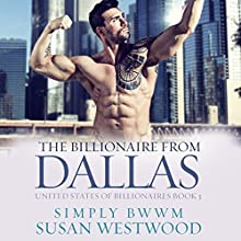 The Billionaire from Dallas: A Thrilling BWWM Billionaire Romance: United States of Billionaires, Book 3 Audiobook by Simply BWWM, Susan Westwood Narrated by Charlie Boswell