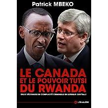 Le Canada et le Pouvoir Tutsi du Rwanda: Deux d?cennies de complicit? criminelle en Afrique centrale (French Edition) by Patrick Mbeko (2014-03-20)