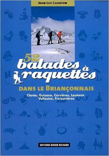 Téléchargement 52 balades à raquettes dans le Briançonnais : Clarée, Guisane, Cervières, Lautaret, Vallouise, Freissinières pdf epub
