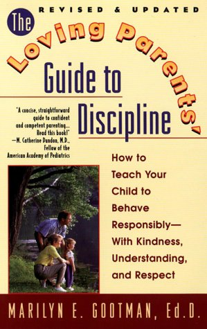 The Loving Parents' Guide to Discipline: How to Teach Your Child to Behave Responsibly