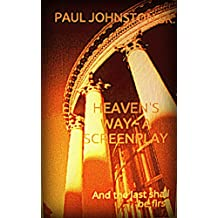 Heaven's Way - A Screenplay: And the last shall be first