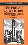 The French Revolution: Aristocrats Versus Bourgeois? (Studies in European History)