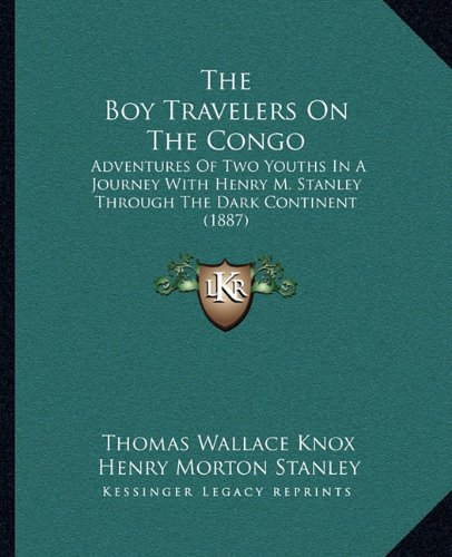The Boy Travelers On The Congo: Adventures Of Two Youths In A Journey With Henry M. Stanley Through The Dark Continent (1887)