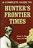A Complete Guide to Hunter's Frontier Times, James A. Browning and Janice B. McCravey, 1571682996