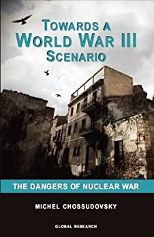 Towards a World War III Scenario: The Dangers of Nuclear War by [Chossudovsky, Michel]