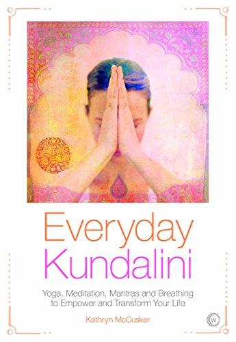 Everyday Kundalini: Yoga, Meditation, Mantras and Breathing ...