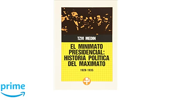 El minimato presidencial. Historia política del maximato (1928-1935) (Problemas De Mexico) (Spanish Edition): Tzvi Medin: 9789684110779: Amazon.com: Books