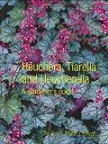 Heuchera, Tiarella and Heucherella: A Gardener's Guide